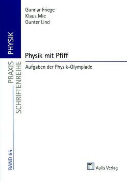 Praxis Physik / Physik mit Pfiff von Farber,  Max-Ulrich, Friege,  Gunnar, Lind,  Gunter, Mie,  Klaus