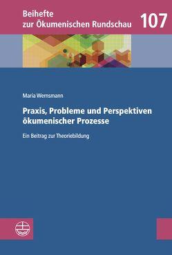 Praxis, Probleme und Perspektiven ökumenischer Prozesse von Wernsmann,  Maria