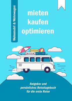 Praxis-Ratgeber: Mieten, Kaufen und Optimieren von Wohnmobil und Wohnwagen von Harms,  Knut