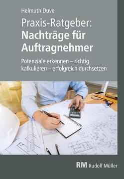 Praxis-Ratgeber: Nachträge für Auftragnehmer von Duve,  Helmuth