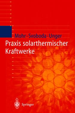 Praxis solarthermischer Kraftwerke von Mohr,  Markus, Svoboda,  Petr, Thalheim,  Y., Unger,  Herrmann