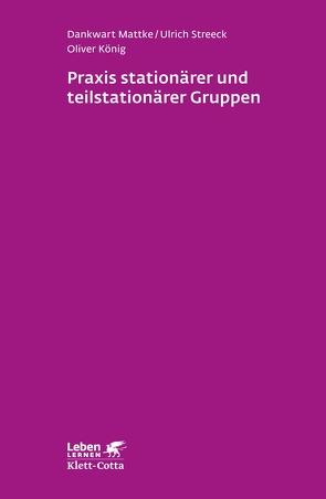Praxis stationärer und teilstationärer Gruppenarbeit von Koenig,  Oliver, Mattke,  Dankwart, Streeck,  Ulrich