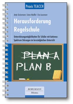 Praxis TEACCH: Herausforderung Regelschule von Häußler,  Anne, Lausmann,  Eva, Tuckermann,  Antje
