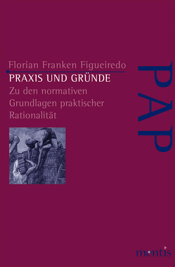 Praxis und Gründe von Figueredo,  Florian Franken