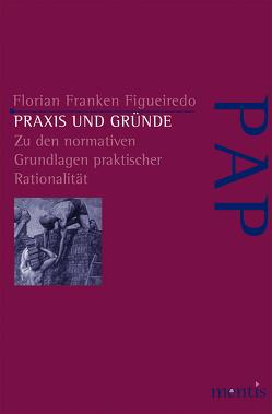 Praxis und Gründe von Franken Figueredo,  Florian