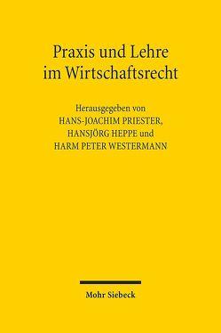 Praxis und Lehre im Wirtschaftsrecht von Heppe,  Hansjörg, Priester,  Hans-Joachim, Westermann,  Harm Peter