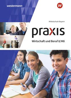 Praxis Wirtschaft und Beruf / Praxis Wirtschaft und Beruf – Ausgabe 2017 für Mittelschulen in Bayern