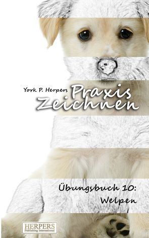 Praxis Zeichnen – Übungsbuch 10: Welpen von Herpers,  York P.