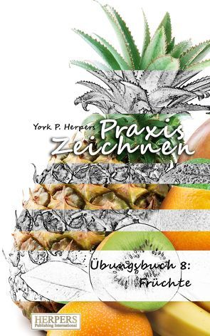 Praxis Zeichnen – Übungsbuch 8: Früchte von Herpers,  York P.
