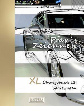 Praxis Zeichnen – XL Übungsbuch 13: Sportwagen von Herpers,  York P.