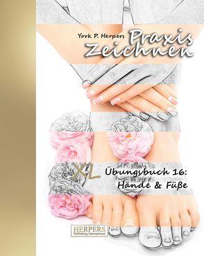Praxis Zeichnen – XL Übungsbuch 16: Hände & Füße von Herpers,  York P.