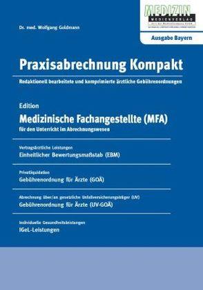 Praxisabrechnung Kompakt – Ausgabe Bayern von Goldmann,  Wolfgang