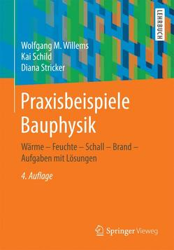 Praxisbeispiele Bauphysik von Schild,  Kai, Stricker,  Diana, Willems,  Wolfgang M.