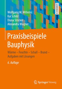 Praxisbeispiele Bauphysik von Schild,  Kai, Stricker,  Diana, Wagner,  Alexandra, Willems,  Wolfgang M.