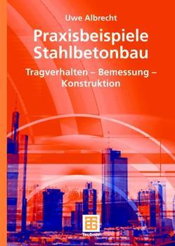 Praxisbeispiele Stahlbetonbau von Albrecht,  Uwe