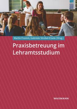 Praxisbetreuung im Lehramtsstudium von Fromm,  Martin, Strobel-Eisele,  Gabriele