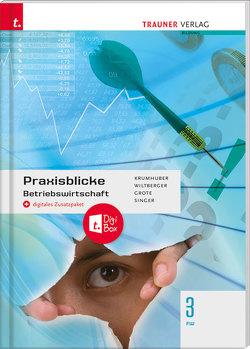 Praxisblicke – Betriebswirtschaft 3 FW + digitales Zusatzpaket von Grote,  Christian, Krumhuber,  Rainer, Singer,  Doris, Wiltberger,  Eva