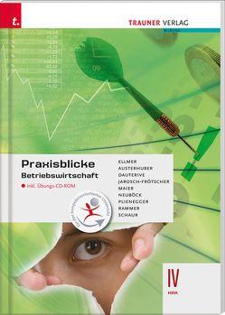 Praxisblicke – Betriebswirtschaft IV HAK inkl. Übungs-CD-ROM von Austerhuber,  Elke, Dauterive,  Monika, Ellmer ,  Monika, Jarosch-Frötscher,  Carla, Maier,  Herlinde, Neuböck,  Astrid, Plienegger,  Evelyn, Rammer,  Elke, Schaur,  Erwin