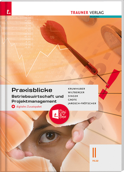 Praxisblicke – Betriebswirtschaft und Projektmanagement II HLW + digitales Zusatzpaket von Grote,  Christian, Jarosch-Frötscher,  Carla, Krumhuber,  Rainer, Singer,  Doris, Wiltberger,  Eva