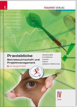 Praxisblicke – Betriebswirtschaft und Projektmanagement IV HLW inkl. Übungs-CD-ROM von Grote,  Christian, Jarosch-Frötscher,  Carla, Krumhuber,  Rainer, Singer,  Doris, Wiltberger,  Eva