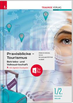 Praxisblicke Tourismus 1./2. Sem. Kolleg für Tourismus + digitales Zusatzpaket von Huber,  Gerhard, Knaus-Siegel,  Birgit, Nigg,  Christina, Wilhelmstötter,  Michael