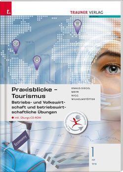 Praxisblicke Tourismus – Betriebs- und Volkswirtschaft 1 HF/TFS inkl. Übungs-CD-ROM von Knaus-Siegel,  Birgit, Mayr,  Helga, Nigg,  Christina, Wilhelmstötter,  Michael