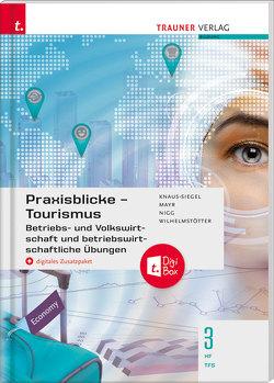 Praxisblicke Tourismus – Betriebs- und Volkswirtschaft 3 HF/TFS + digitales Zusatzpaket von Knaus-Siegel,  Birgit, Mayr,  Helga, Nigg,  Christina, Wilhelmstötter,  Michael