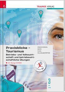 Praxisblicke Tourismus – Betriebs- und Volkswirtschaft 3 HF/TFS inkl. digitalem Zusatzpaket von Knaus-Siegel,  Birgit, Mayr,  Helga, Nigg,  Christina, Wilhelmstötter,  Michael