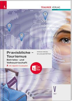 Praxisblicke Tourismus – Betriebs- und Volkswirtschaft V HLT inkl. digitalem Zusatzpaket von Knaus-Siegel,  Birgit, Wilhelmstötter,  Michael