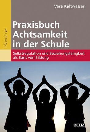Praxisbuch Achtsamkeit in der Schule von Kaltwasser,  Vera