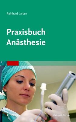 Praxisbuch Anästhesie von Larsen,  Reinhard