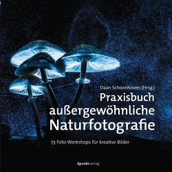 Praxisbuch außergewöhnliche Naturfotografie von Schoonhoven,  Daan, Wloch,  Stephanie
