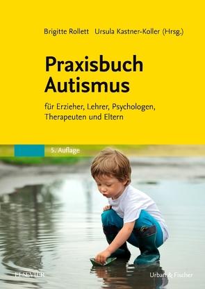 Praxisbuch Autismus von Kastner-Koller,  Ursula, Rollett,  Brigitte