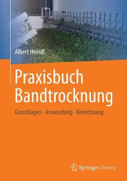 Praxisbuch Bandtrocknung von Heindl,  Albert