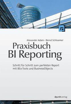 Praxisbuch BI Reporting von Adam,  Alexander, Schloemer,  Bernd