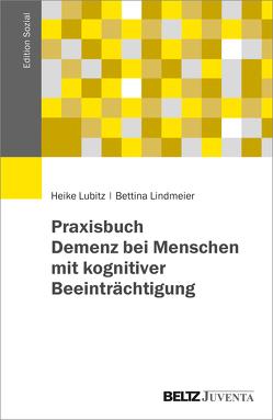 Praxisbuch Demenz bei Menschen mit kognitiver Beeinträchtigung von Lindmeier,  Bettina, Lubitz,  Heike