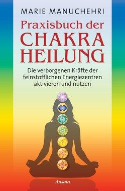 Praxisbuch der Chakraheilung von Manuchehri,  Marie, Molitor,  Juliane
