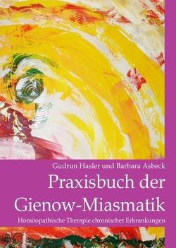 Praxisbuch der Gienow-Miasmatik von Asbeck,  Barbara, Hasler,  Gudrun