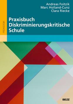 Praxisbuch Diskriminierungskritische Schule von Foitzik,  Andreas, Holland-Cunz,  Marc, Riecke,  Clara