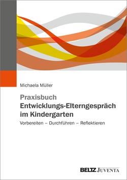 Praxisbuch Entwicklungs-Elterngespräch im Kindergarten von Müller,  Michaela