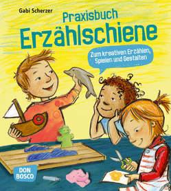 Praxisbuch Erzählschiene. Zum kreativen Erzählen, Spielen und Gestalten von Scherzer,  Gabi
