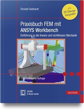 Praxisbuch FEM mit ANSYS Workbench von Gebhardt,  Christof