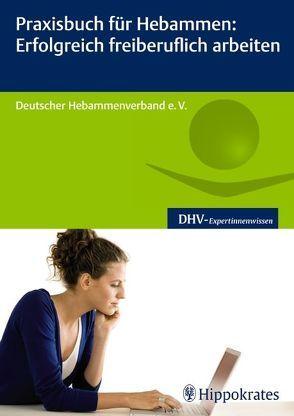Praxisbuch für Hebammen: Erfolgreich freiberuflich arbeiten von Hebammengemeinschaftshilfe e.V,