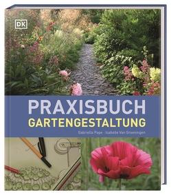 Praxisbuch Gartengestaltung von Groeningen,  Isabelle van, Pape,  Gabriella
