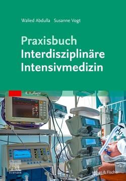 Praxisbuch Interdisziplinäre Intensivmedizin von Abdulla,  Walied, Vogt,  Susanne