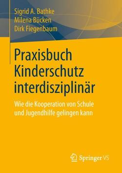 Praxisbuch Kinderschutz interdisziplinär von Bathke,  Sigrid A., Bücken,  Milena, Fiegenbaum,  Dirk