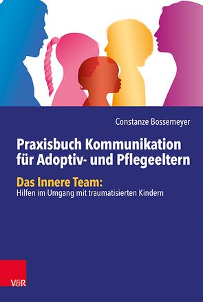 Praxisbuch Kommunikationspsychologie für Adoptiv- und Pflegeeltern von Bossemeyer,  Constanze, Schulz von Thun,  Friedemann