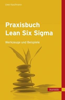 Praxisbuch Lean Six Sigma von Kaufmann,  Uwe H.