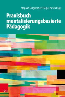 Praxisbuch mentalisierungsbasierte Pädagogik von Gingelmaier,  Stephan, Kirsch,  Holger