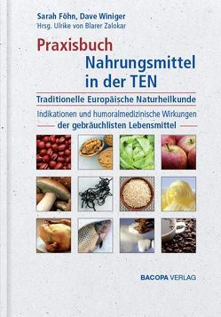 Praxisbuch Nahrungsmittel in der TEN (Traditionelle Europäische Naturheilkunde) von Föhn,  Sarah, von Blarer Zalokar,  Ulrike, Winiger,  Dave